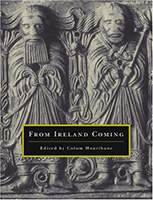 From Ireland Coming: Irish Art from the Early Christian to the Late Gothic Period and Its European Context