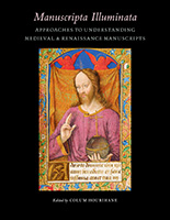 Manuscripta Illuminata - Approaches to Understanding Medieval & Renaissance Manuscripts